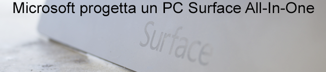 Rumors: Microsoft progetta un PC Surface All-In-One