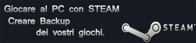Steam: Creare Backup dei vostri giochi.