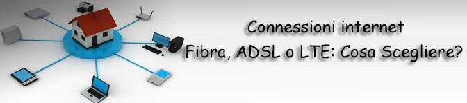 Fibra, Adsl o LTE? Cosa scegliere?