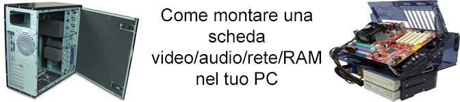 Come montare una scheda video/audio/rete/RAM nel tuo PC