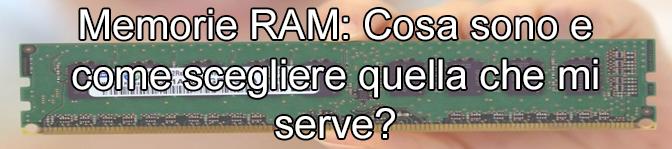 Memorie RAM: Cosa sono e come scegliere quella che mi serve?