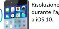 Problemi con l'aggiornamento a iOS 10? Ecco dei piccoli metodi che potrebbero aiutarti