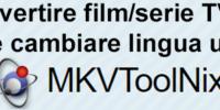 Come convertire in mkv e cambiare lingua in un video multitraccia!
